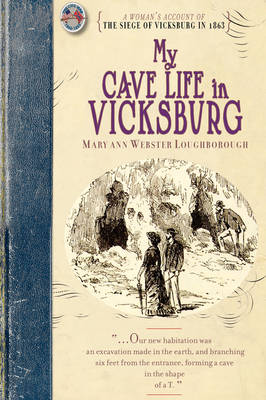 My Cave Life in Vicksburg: With Letters of Trial and Travel - Civil War (Paperback)
