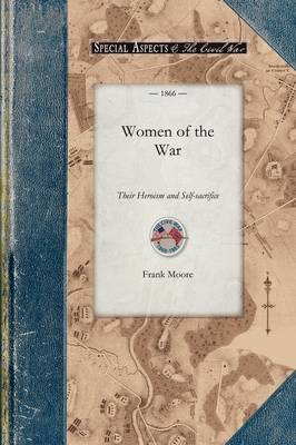 Women of the War: Their Heroism and Self-Sacrifice - Civil War (Paperback)