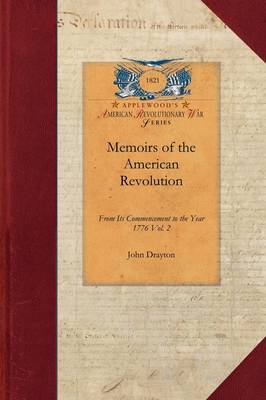 Memoirs of the American Revolution V1: From Its Commencement to the Year 1776, Inclusive, as Relating to the State of South-Carolina, and Occasionally Refering [sic] to the States of North-Carolina and Georgia Vol. 1 - Papers of George Washington: Revolutionary War (Paperback)