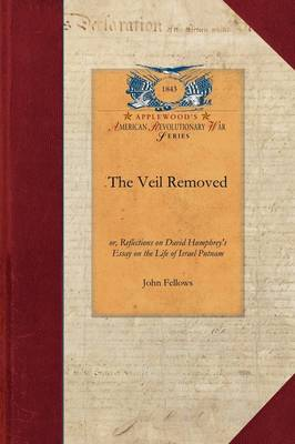 The Veil Removed: Or, Reflections on David Humphrey's Essay on the Life of Israel Putnam - Papers of George Washington: Revolutionary War (Paperback)