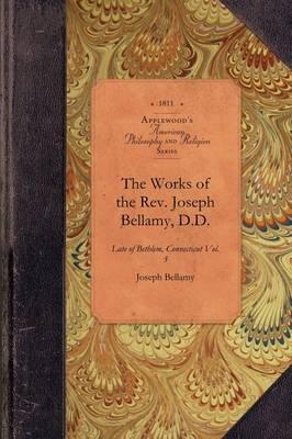 Works of REV Joseph Bellamy, D., Vol 1: Late of Bethlem, Connecticut Vol. 1 - Amer Philosophy, Religion (Paperback)