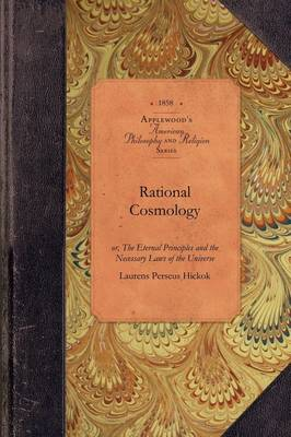 Rational Cosmology: Or, the Eternal Principles and the Necessary Laws of the Universe - Amer Philosophy, Religion (Paperback)