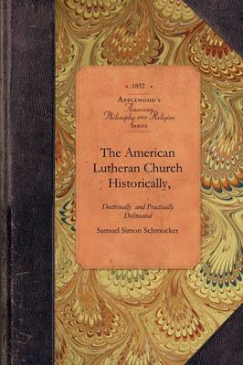 The American Lutheran Church Delineated: In Several Occasional Discourses - American Philosophy and Religion (Paperback)