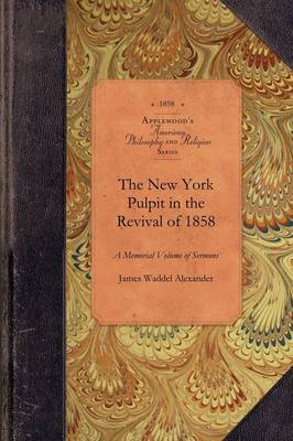 New York Pulpit in the Revival of 1858: A Memorial Volume of Sermons - Amer Philosophy, Religion (Paperback)