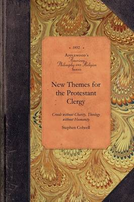 New Themes for the Protestant Clergy: Creeds Without Charity, Theoloy Without Humanity, Protestantism Without Christianity - American Philosophy and Religion (Paperback)