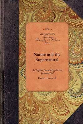 Nature and the Supernatural: As Together Constituting the One System of God - American Philosophy and Religion (Paperback)