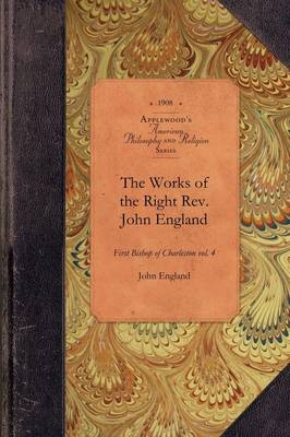 Works of Reverend John England, Vol 7: First Bishop of Charleston Vol. 7 - American Philosophy and Religion (Paperback)