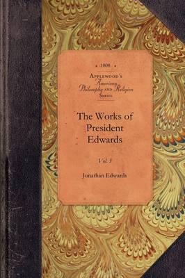 The Works of President Edwards, Vol 3: Vol. 3 - Amer Philosophy, Religion (Paperback)