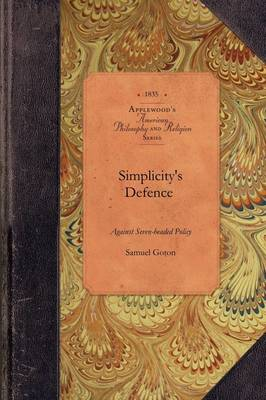 Simplicity's Defence Against Seven-Heade: With Notes Explanatory of the Text and Appendixes Containing Original Documents Referred to in the Work - Amer Philosophy, Religion (Paperback)
