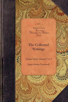 Collected Writings of James Thornwell V1: Vol. 1 - Amer Philosophy, Religion (Paperback)