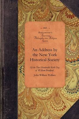 Address by the New York Historical Soc: Of the Two Hundredth Birth Day of Mr. William Bradford Who Introduced the Art of Printing Into the Middle Colonies by British America - Amer Philosophy, Religion (Paperback)