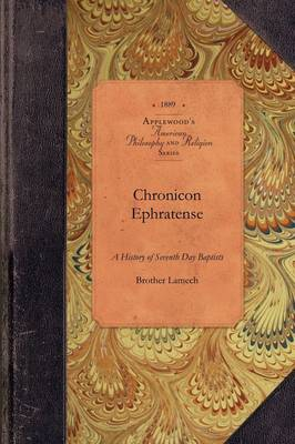 Chronicon Ephratense: A History of the Community of Seventh Day Baptists at Ephrata, Lancaster County, Penn'a. - Amer Philosophy, Religion (Paperback)
