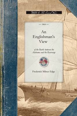 An Englishman's View of the Battle: An Account of the Naval Engagement in the British Channel on Sunday, June 19th, 1864. from Information Personally Obtained in the Town of Cherbourg, as Well as from the Officers and Crew of the United States Sloop of War Kearsarge, and the Wounded and Pris - Civil War (Paperback)
