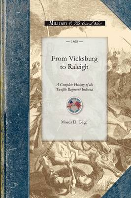 From Vicksburg to Raleigh: Or, a Complete History of the Twelfth Regiment Indiana Volunteer Infantry, and the Campaigns of Grant and Sherman, with an Outline of the Great Rebellion - Civil War (Paperback)