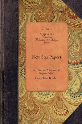 New Star Papers: Or, Views and Experiences of Religious Subjects - Amer Philosophy, Religion (Paperback)