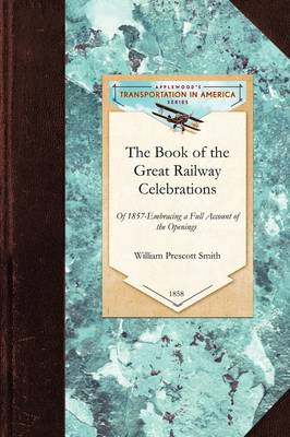 Book of the Great Railway Celebrations: Embracing a Full Account of the Opening of the Ohio & Mississippi, and the Marietta & Cincinnati Railroads, and the Northwestern Virginia Branch of the Baltimore and Ohio Railroad - Transportation (Applewood Books) (Paperback)