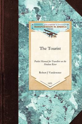 The Tourist: Or Pocket Manual for Travellers on the Hudson River, the Western Canal and Stage Road to Niagara Falls Down Lake Ontario and the St. Lawrence to Montreal and Quebec. Comprising Also the Routes to Lebanon, Ballston, and Saratoga Springs - Transportation (Applewood Books) (Paperback)