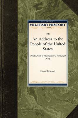 An Address to the People of the United S: On the Policy of Maintaining a Permanent Navy - Military History (Applewood) (Paperback)
