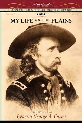 My Life on the Plains: Personal Experiences with Indians - Military History (Applewood) (Paperback)