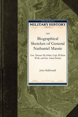 Biographical Sketches of General Nathani: General Duncan McArthur, Captain William Wells, and General Simon Kenton - Military History (Applewood) (Paperback)