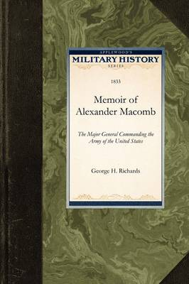 Memoir of Alexander Macomb: The Major General Commanding the Army of the United States - Military History (Applewood) (Paperback)