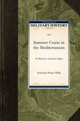 Summer Cruise in the Mediterranean: On Board an American Frigate - Military History (Applewood) (Paperback)