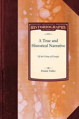 True and Historical Narrative of the C: In America, from the First Settlement There of Until This Present Period - Historiography (Paperback)