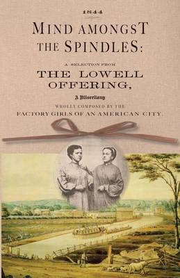 Mind Amongst the Spindles: A Selection from the Lowell Offering (Paperback)