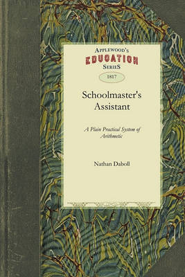 Schoolmaster's Assistant: Being a Plain Practical System of Arithmetic Adapted to the United States (Paperback)