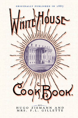 White House Cook Book: A Comprehensive Cyclopedia of Information for the Home - Cooking in America (Paperback)