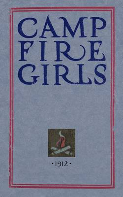 Camp Fire Girls: The Original Manual of 1912 (Paperback)