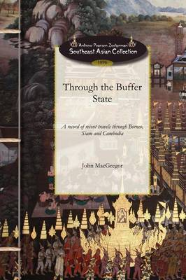 Through the Buffer State: A Record of Recent Travels Through Borneo, Siam and Cambodia (Paperback)