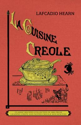 La Cuisine Creole (Trade): A Collection of Culinary Recipes from Leading Chefs and Noted Creole Housewives, Who Have Made New Orleans Famous for Its Cuisine (Paperback)