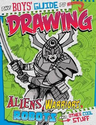 The Boys' Guide to Drawing Aliens, Warriors, Robots, and Other Cool Stuff (Paperback)