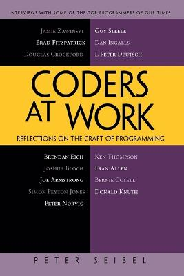 Coders at Work: Reflections on the Craft of Programming (Paperback)