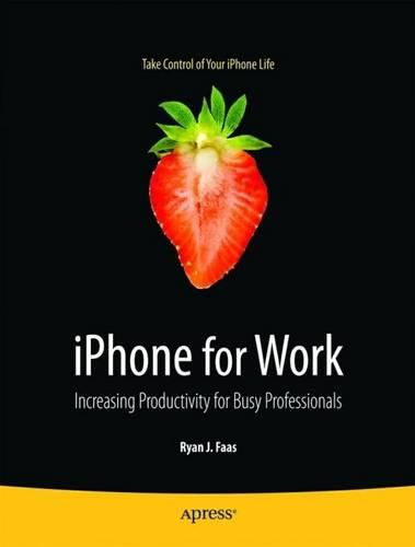 iPhone for Work: Increasing Productivity for Busy Professionals (Paperback)
