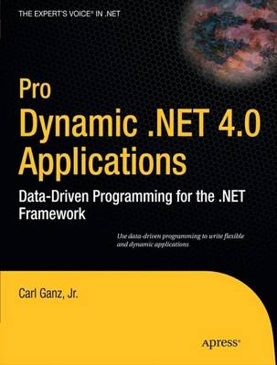 Pro Dynamic .NET 4.0 Applications: Data-Driven Programming for the .NET Framework (Paperback)