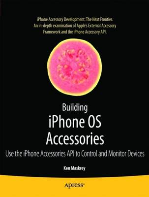 Building iPhone OS Accessories: Use the iPhone Accessories API to Control and Monitor Devices (Paperback)