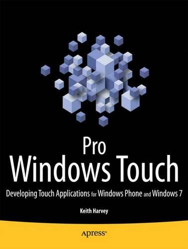 Pro Windows Touch: Developing Touch Applications for Windows Phone and Windows 7 (Paperback)