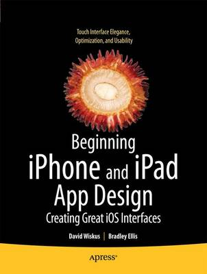 Beginning iPhone and iPad App Design: Creating Great IOS Interfaces (Paperback)