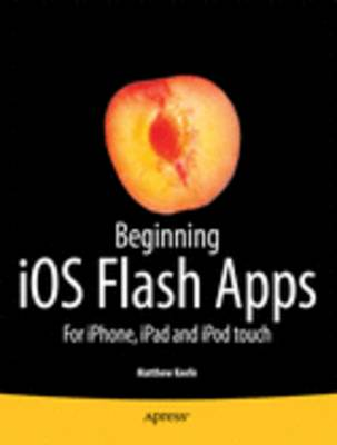 Beginning IOS Flash Apps: For IPhone, IPad and IPod Touch (Paperback)