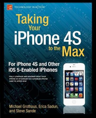 Taking Your iPhone 4S to the Max: For iPhone 4S and Other iOS 5-Enabled iPhones (Paperback)