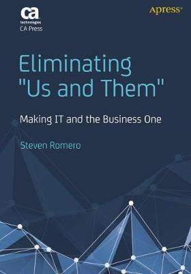 "Eliminating ""Us And Them"": Making IT and the Business One (Paperback)"