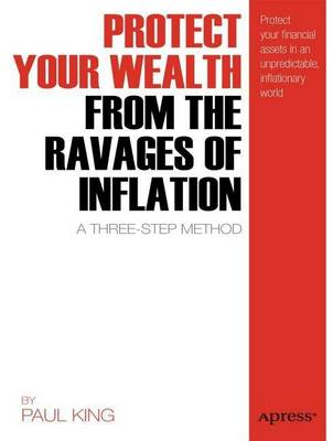 Protect Your Wealth from the Ravages of Inflation: A Three-Step Method (Paperback)