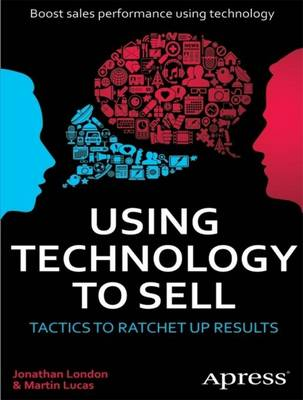 Using Technology to Sell: Tactics to Ratchet Up Results (Paperback)