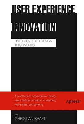 User Experience Innovation: User Centered Design that Works (Paperback)