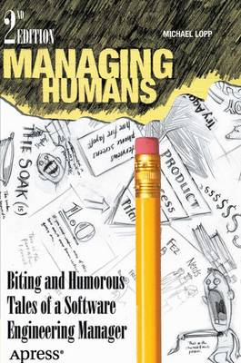 Managing Humans 2012: Biting and Humorous Tales of a Software Engineering Manager (Paperback)
