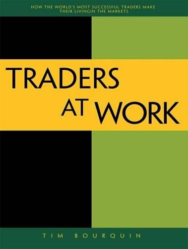 Traders at Work: How the World's Most Successful Traders Make Their Living in the Markets (Paperback)