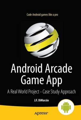 Android Arcade Game App: A Real World Project - Case Study Approach (Paperback)