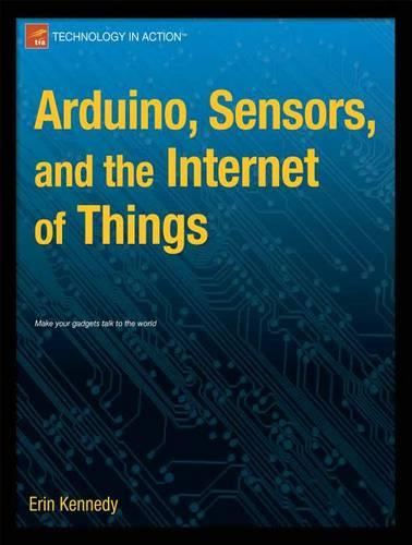Arduino, Sensors, and the Internet of Things 2016 (Paperback)